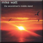 mike watt's 'the secondman's middle stand'